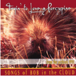 CD - Tryin' to Love a Porcupine!